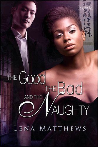 Lena Matthews's The Good, the Bad, the Naughty - a multi-cultural lgbt erotic  romance from Loose Id