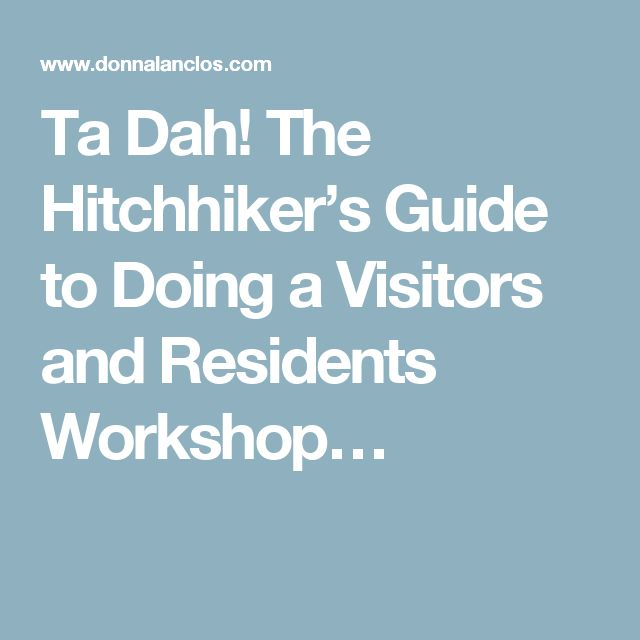 Ta Dah! The Hitchhiker's Guide to Doing a Visitors and Residents Workshop…