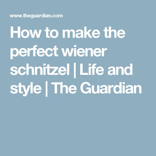 How to make the perfect wiener schnitzel | Life and style | The Guardian