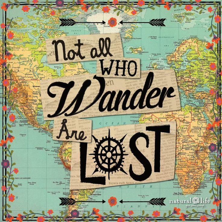 Go wander - whether it's around the corner or across the globe...go...go...go...!!!!