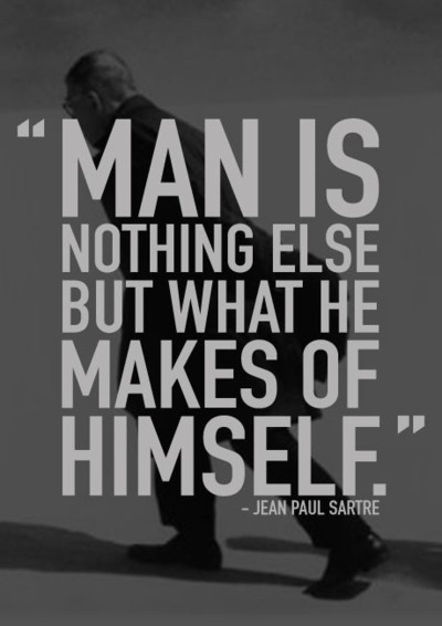 jean paul sartres existentialist view of man being nothing more than what he makes of himself Sartre's concept of freedom should not be omitted from debates in political  thought  being-in-itself is nothing other than that which it is  as roquentin  realises in nausea, man makes himself exist by projecting and losing.