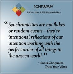 Synchronicities are not flukes or random events – they're intentional reflections of our intention working with the perfect order of all things in the unseen world. – Sonia Choquette, Trust Your Vibes