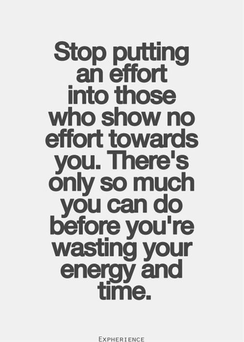 Good Reminder for certain people in my life.  Stop wasting time and energy on those who don't show the same respect..