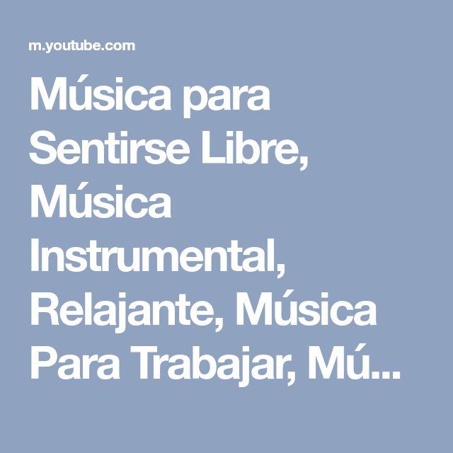 Música para Sentirse Libre, Música Instrumental, Relajante, Música Para Trabajar, Música de Fondo - YouTube