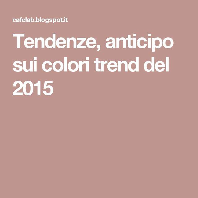 Tendenze, anticipo sui colori trend del 2015
