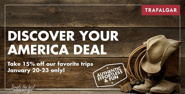 DISCOVER YOUR AMERICA DEAL-Whether they want to bask in the beauty of our National Parks or explore the treasures of our great cities, Trafalgar can provide an unparalleled experience, now at an incredible price.