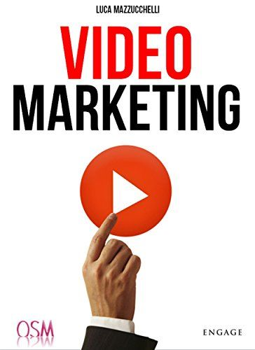 Video Marketing: Aumenta popolarità e clienti con i video online di [MAZZUCCHELLI, LUCA]