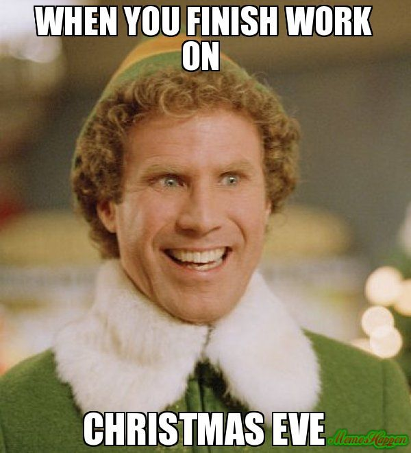 When You Finish Work On Christmas Eve Meme Buddy The Elf Buddy Christmas Christmaseve Funny Saturday Memes Saturday Memes Elf Memes