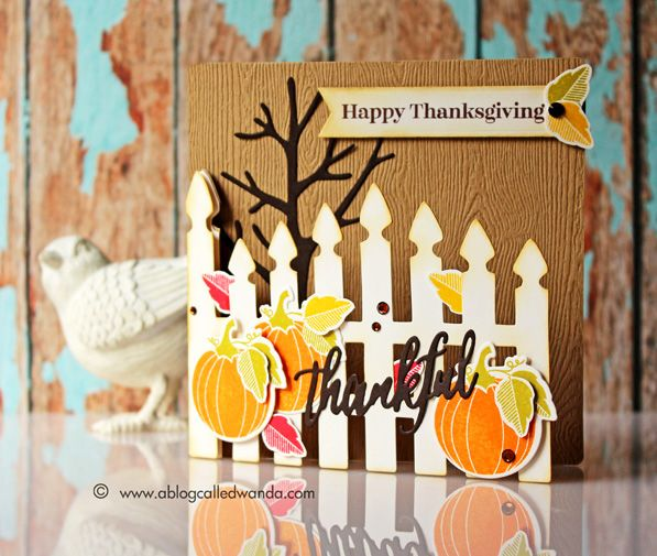 Wanda Guess: A Blog Called Wanda – Happy Thanksgiving 2014 from the Guess Family!  - 11/27/14  (Sizzix Garden Gate die. Papertrey Ink Scentimentals stamps/dies)