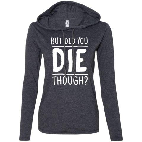 But Did You Die Ladies Longsleeve Hoodie