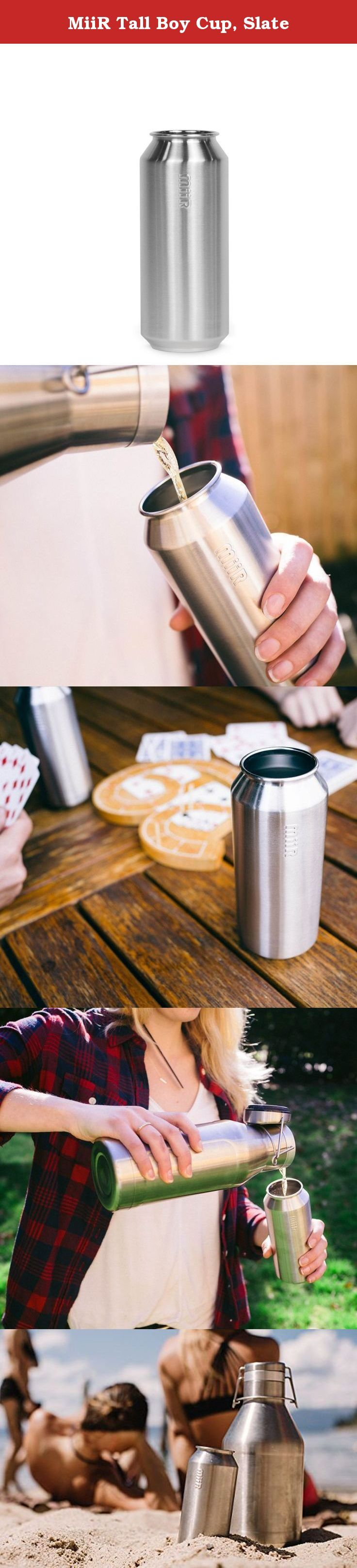 MiiR Tall Boy Cup, Slate. The MiiR Pint Cup is the perfect cup to take anywhere. The right size for any beverage, the durable stainless steel pint cup is ready for any adventure you care to invite it to.