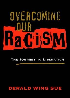Overcoming Our Racism: The Journey to Liberation by Derald Wing Sue