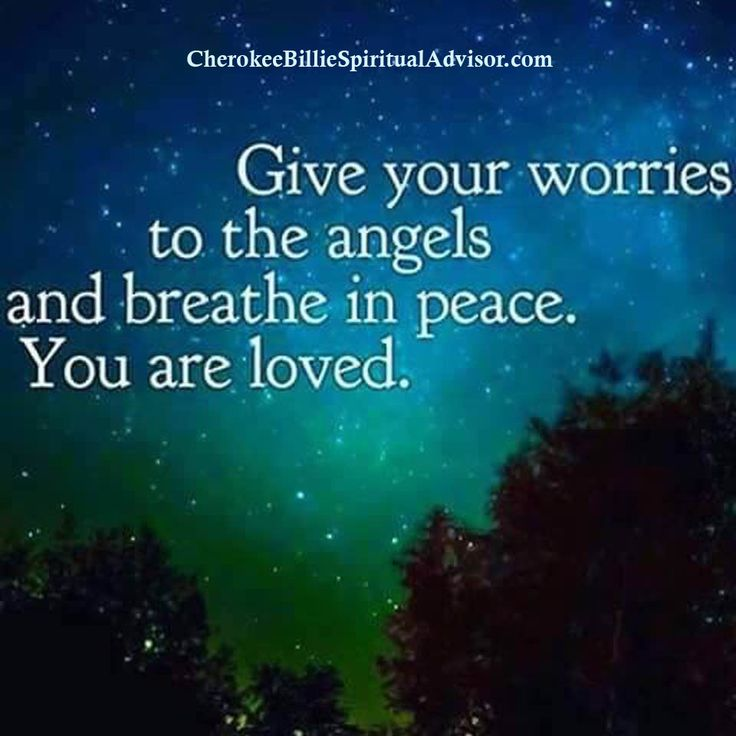Tonight turn all of your troubles and worries over to the angels and ask for their help. Trust that they will help you in whatever you need. Angelic blessings, Cherokee Billie Spiritual Advisor