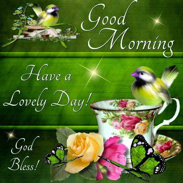 Good MorningHave a lovely Day!✨God Bless! | ~GOOD MORNING ...