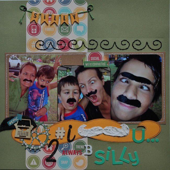 #i {mustache} U....2 ALWAYS B Silly by Danie - DT REVEAL page ScrapMuch? August 15 2014 Sketch-y Friday