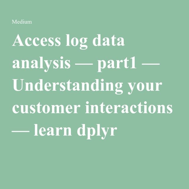 Access log data analysis — part1 — Understanding your customer interactions — learn dplyr