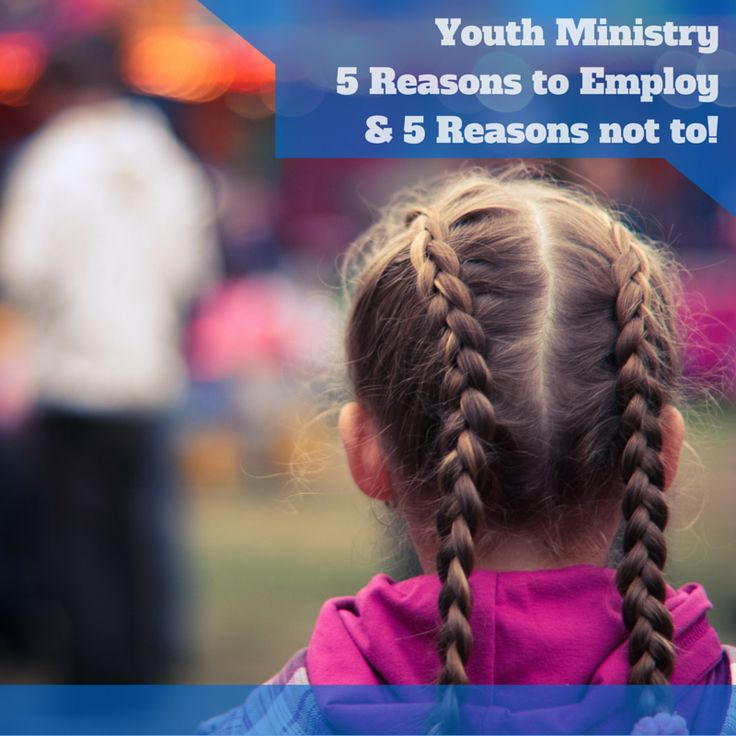 Youth Ministry // 5 Reasons to Employ and 5 Reasons NOT to