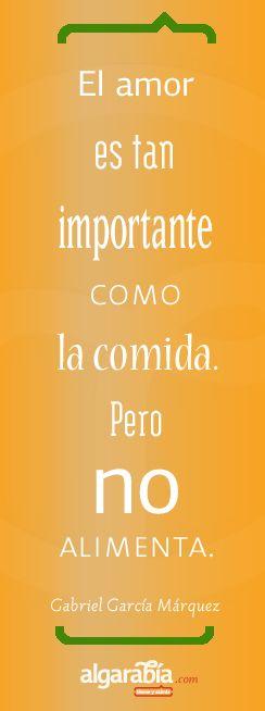 El amor es tan importante como la comida, pero NO alimenta, Gabriel Garcia Marquez