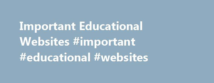 Important Educational Websites #important #educational #websites http://education.remmont.com/important-educational-websites-important-educational-websites-3/  #important educational websites # Important Educational Websites Here is a list of important educational websites, both in kerala and abroad.List of educational websites includes, in additions to universities in Kerala, universities abroad Important Educational Websites http://www.tcol.co.uk/cybi.html Commonwealth Universities…