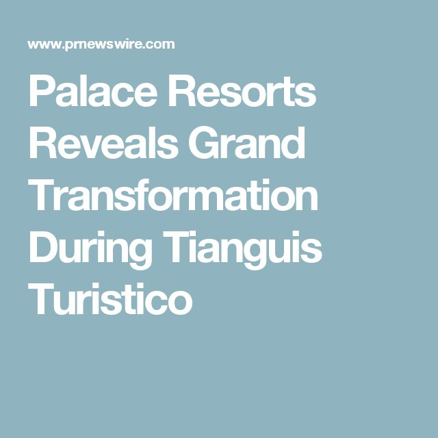 Palace Resorts Reveals Grand Transformation During Tianguis Turistico
