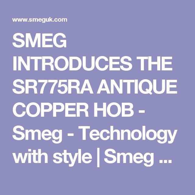 SMEG INTRODUCES THE SR775RA ANTIQUE COPPER HOB - Smeg - Technology with style   | Smeg UK