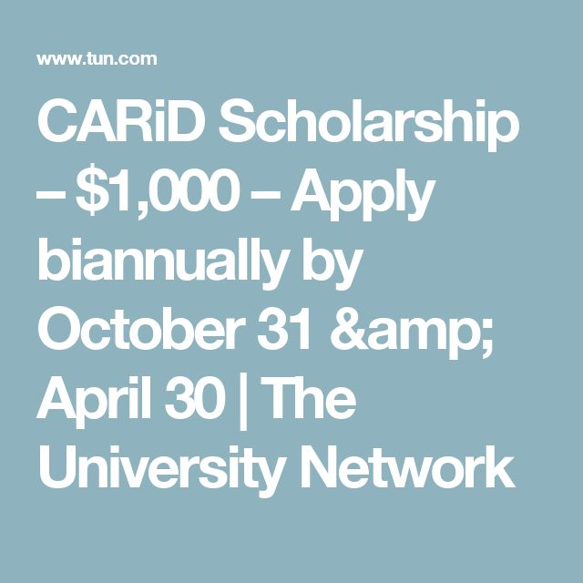 CARiD Scholarship – $1,000 – Apply biannually by October 31 & April 30   The University Network