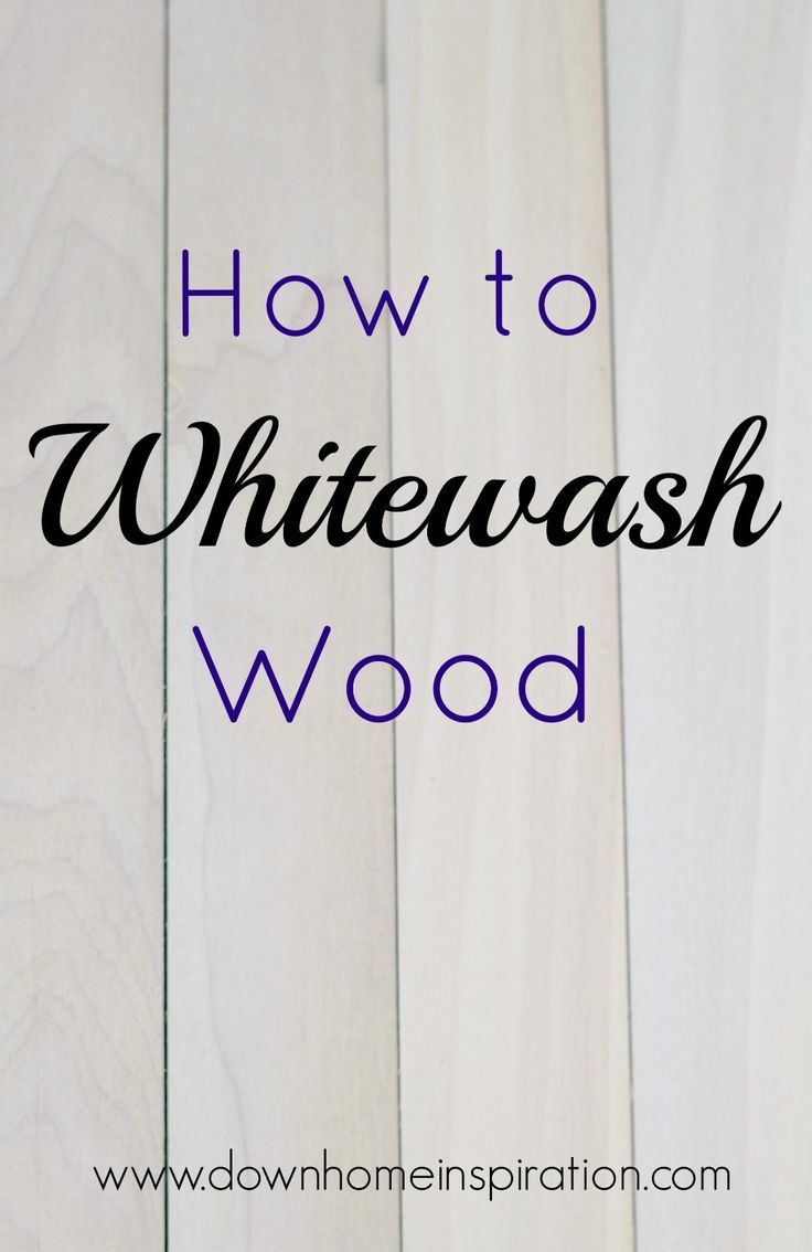 How to Whitewash Wood - Down Home Inspiration