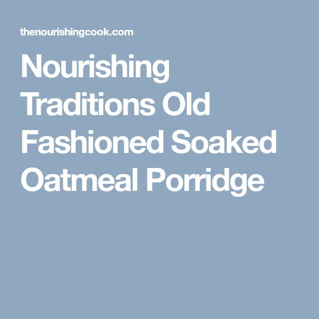 Nourishing Traditions Old Fashioned Soaked Oatmeal Porridge