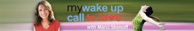 My Wake UP Call to Love messages:  Wake up to love with Marci Shimoff, #1 NY Times author of Happy for No Reason, Love for No Reason, six Chicken Soup for the Soul books & featured teacher in the blockbuster movie, The Secret.