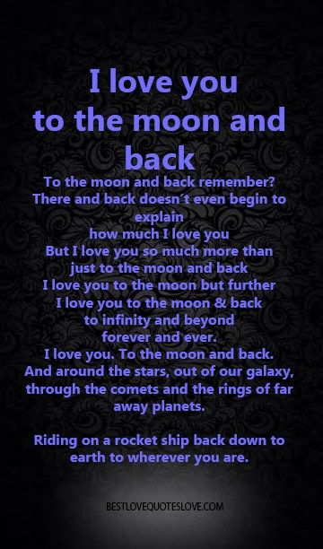 I love you to the moon and back To the moon and back remember? There and back does