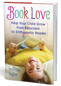 Book Love: Help Your Child Grow from Reluctant to Enthusiastic Reader by Melissa Taylor. Awesome book... buy now to get some fun book bonuses!