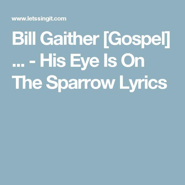 Bill Gaither [Gospel] ... - His Eye Is On The Sparrow Lyrics