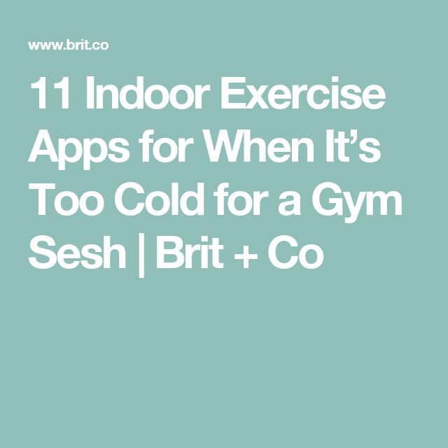 11 Indoor Exercise Apps for When It's Too Cold for a Gym Sesh | Brit + Co