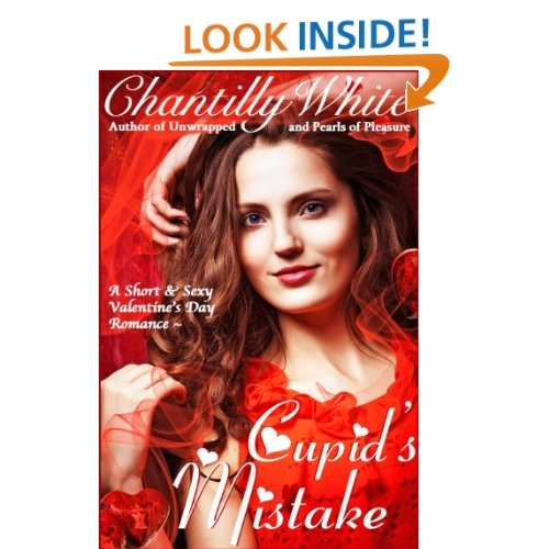 Cupid's Mistake: Chantilly White  A Valentine's Day themed romance, party-girl Allison and super-serious Ben meet through a dating service. Will Cupid's arrow hit its mark or will they be Cupid's biggest mistake? ChantillyWhite.com @ChantillyWhite