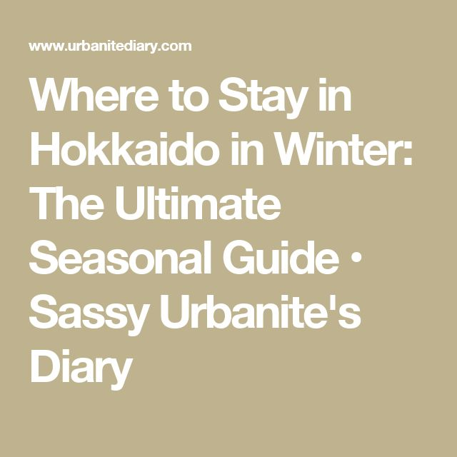 Where to Stay in Hokkaido in Winter: The Ultimate Seasonal Guide • Sassy Urbanite's Diary