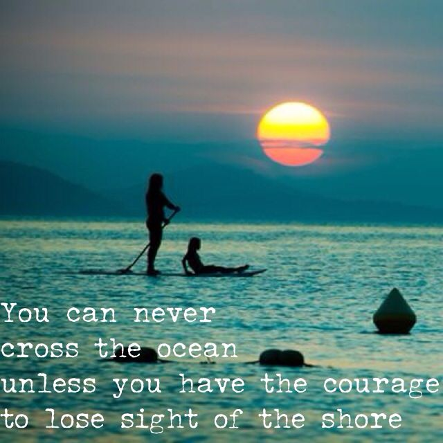 You can never cross the #ocean unless you have the #courage to lose sight of the #shore #quote https://www.facebook.com/InspirationByAnja