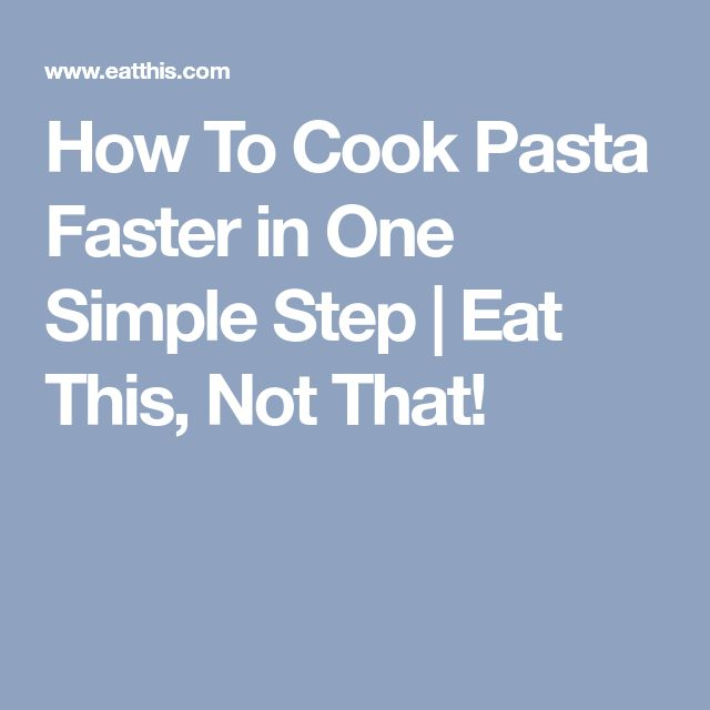 How To Cook Pasta Faster in One Simple Step | Eat This, Not That!