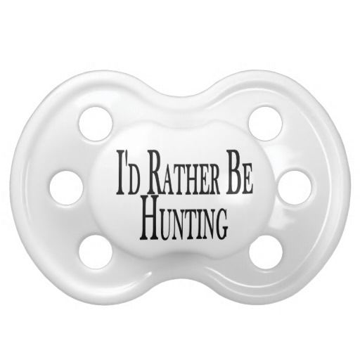 Rather Be Hunting Baby Pacifiers
