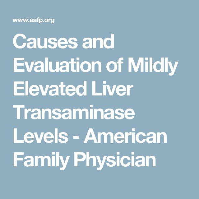 Causes and Evaluation of Mildly Elevated Liver Transaminase Levels - American Family Physician