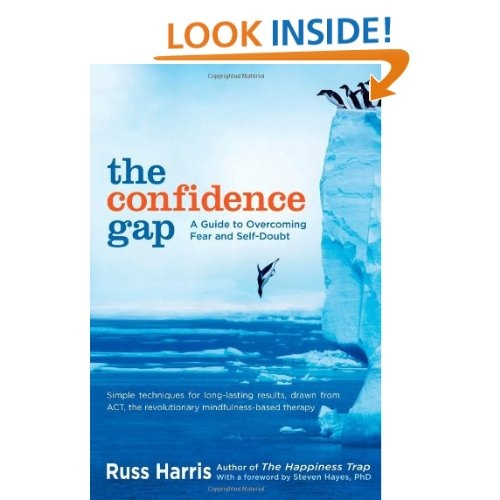 The Confidence Gap: A Guide to Overcoming Fear and Self-Doubt by Russ Harris