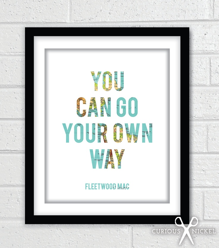 You Can Go Your Own Way .