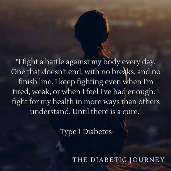 Type 1 diabetes I believe this quote fits many other health issues people face as well. So many health problems with no cure! Makes my heart break!