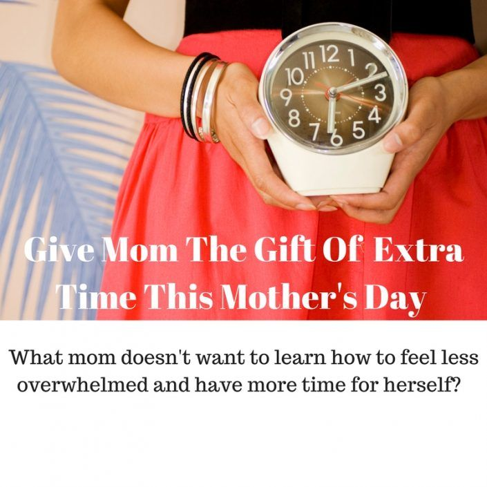 Give Mom The Gift Of Extra Time This Mother's Day