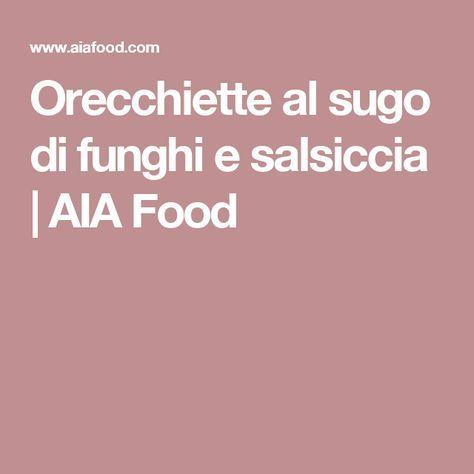 Orecchiette al sugo di funghi e salsiccia | AIA Food