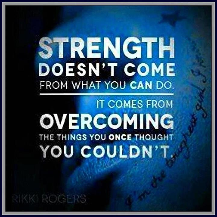 Image result for strength doesn't come from what you can do quote