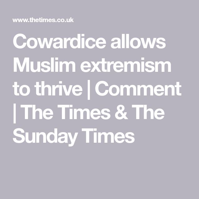 Cowardice allows Muslim extremism to thrive | Comment | The Times & The Sunday Times