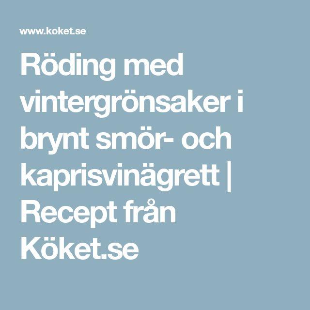 Röding med vintergrönsaker i brynt smör- och kaprisvinägrett | Recept från Köket.se