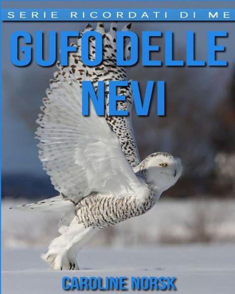 Gufo Delle Nevi: Libro sui Gufo Delle Nevi per Bambini con Foto Stupende & Storie Divertenti
