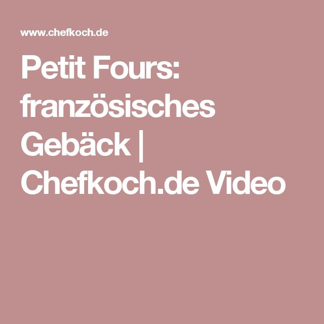 Petit Fours: französisches Gebäck | Chefkoch.de Video