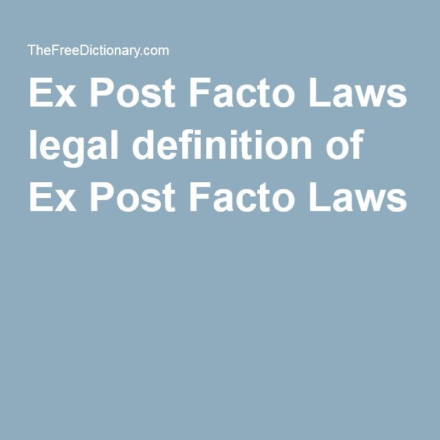 Ex post facto laws retroactively change the rules of evidence in a criminal case, retroactively alter the definition of a crime, retroactively increase the punishment for a criminal act, or punish conduct that was legal when committed.